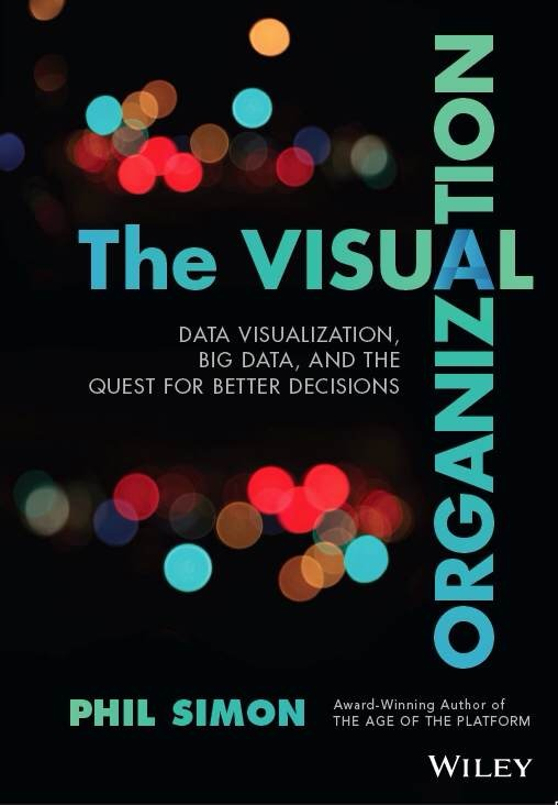The Visual Organization - New book by Phil Simon
