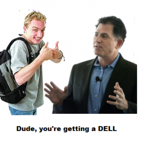 dude youre getting a dell